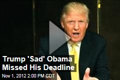Trump 'Sad' Obama Missed His Deadline