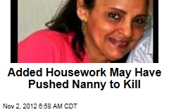 Added Housework May Have Pushed Nanny to Kill