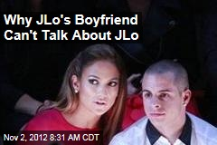 Why JLo's Boyfriend Can't Talk About JLo