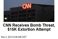 CNN Receives Bomb Threat, $15K Extortion Attempt