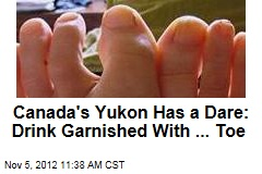 Canada's Yukon Has a Dare: Drink Garnished With ... Toe