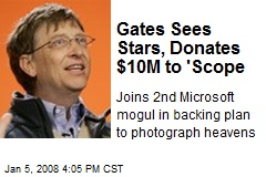 Gates Sees Stars, Donates $10M to 'Scope