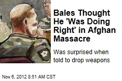 Bales Thought He 'Was Doing Right' in Afghan Massacre