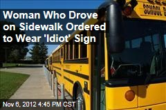 Woman Who Drove on Sidewalk Ordered to Wear 'Idiot' Sign