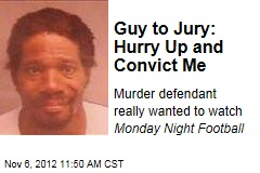 Guy to Jury: Hurry Up and Convict Me