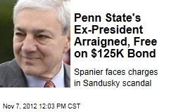 Penn State's Ex-President Arraigned, Free on $125K Bond