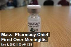 Mass. Pharmacy Chief Fired Over Meningitis