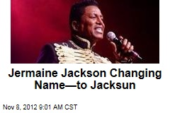 Jermaine Jackson Changing Name—to Jacksun