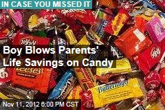 Boy Blows Parents' Life Savings on Candy