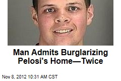 Man Admits Burglarizing Pelosi's Home—Twice