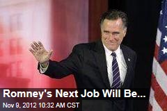 Romney's Next Job Will Be...