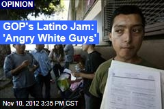 GOP's Latino Jam: 'Angry White Guys'