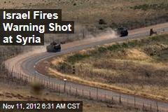 Israel Fires Warning Shot at Syria