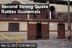 Second Strong Quake Hits Guatemala