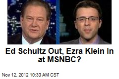Ed Schultz Out, Ezra Klein In at MSNBC?