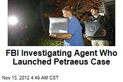 FBI Probing Agent Who Brought in Petraeus Case
