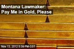 Montana Lawmaker: Pay Me in Gold, Please