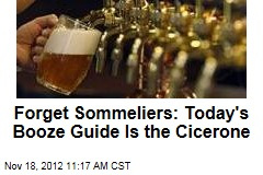 Forget Sommeliers: Today's Booze Guide Is the Cicerone