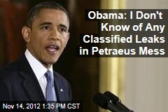 Obama: I Don't Know of Any Classified Leaks in Petraeus Mess