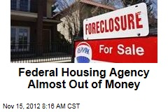 Federal Housing Agency Almost Out of Money