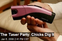 The Taser Party: Chicks Dig It