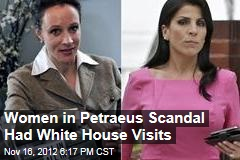 Women in Petraeus Scandal Had White House Visits
