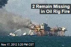 2 Remain Missing in Oil Rig Fire