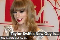 Taylor Swift's New Guy Is...