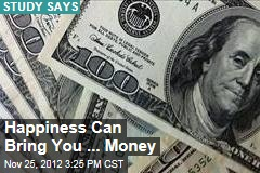 Happiness Can Bring You ... Money