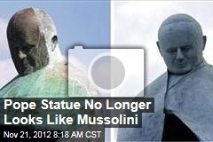 Pope Statue No Longer Looks Like Mussolini