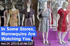 In Some Stores, Mannequins Are Watching You