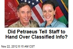 Did Petraeus Tell Staff to Hand Over Classified Info?