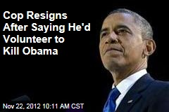 Cop Resigns After Saying He'd Volunteer to Kill Obama