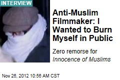 Anti-Muslim Filmmaker: I Wanted to Burn Myself in Public