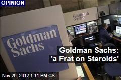 Goldman Sachs: 'a Frat on Steroids'