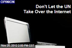 Don't Let the UN Take Over the Internet