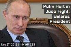 Putin Hurt in Judo Fight: Belarus President
