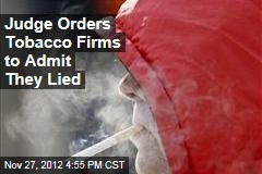 Judge Orders Tobacco Firms to Admit They Lied