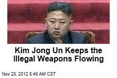 Kim Jong Un Keeps the Illegal Weapons Flowing