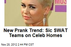 New Prank Trend: Sic SWAT Teams on Celeb Homes
