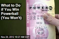 What to Do if You Win Powerball (You Won't)