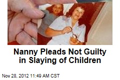 Nanny Pleads Not Guilty in Slaying of Children