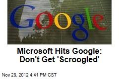 Microsoft Hits Google: Don't Get 'Scroogled'