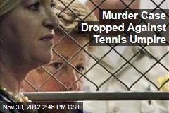 Murder Case Dropped Against Tennis Umpire