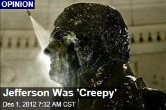 Jefferson Was 'Creepy'