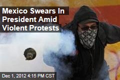 Mexico Swears In President Amid Violent Protests