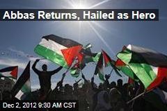 Abbas Returns, Hailed as Hero