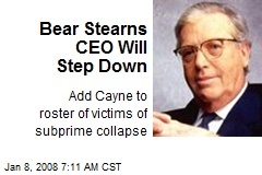 Bear Stearns CEO Will Step Down