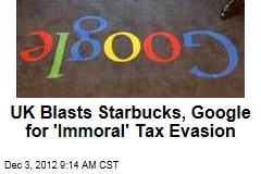 UK Blasts Starbucks, Google for 'Immoral' Tax Evasion