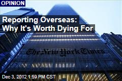 Reporting Overseas: Why It's Worth Dying For